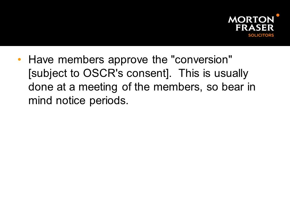 Have members approve the conversion [subject to OSCR s consent]